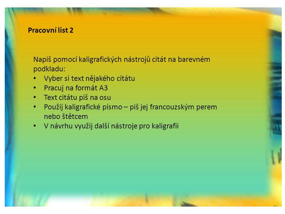 ©c.zuk Pracovní list 2 Napiš pomocí kaligrafických nástrojů citát na barevném podkladu: • Vyber si text nějakého citátu • Pracuj na formát A3 • Text c