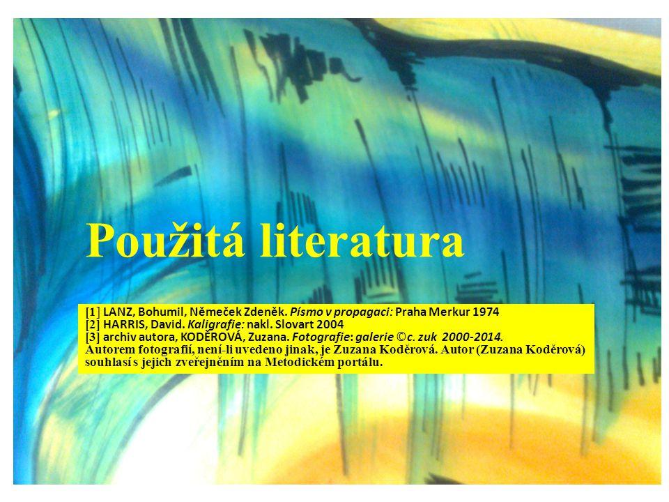 Použitá literatura [1] LANZ, Bohumil, Němeček Zdeněk. Písmo v propagaci: Praha Merkur 1974 [2] HARRIS, David. Kaligrafie: nakl. Slovart 2004 [3] archi