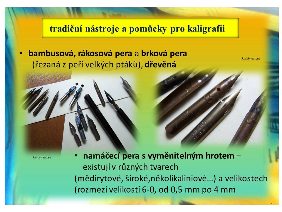 tradiční nástroje a pomůcky pro kaligrafii ©c.zuk • bambusová, rákosová pera a brková pera (řezaná z peří velkých ptáků), dřevěná • namáčecí pera s vy