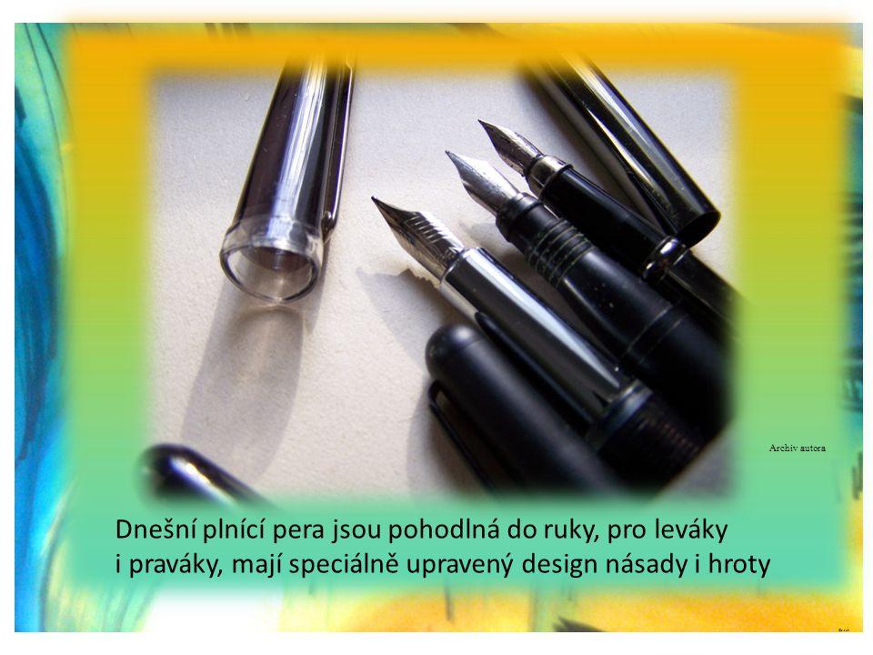 ©c.zuk Dnešní plnící pera jsou pohodlná do ruky, pro leváky i praváky, mají speciálně upravený design násady i hroty