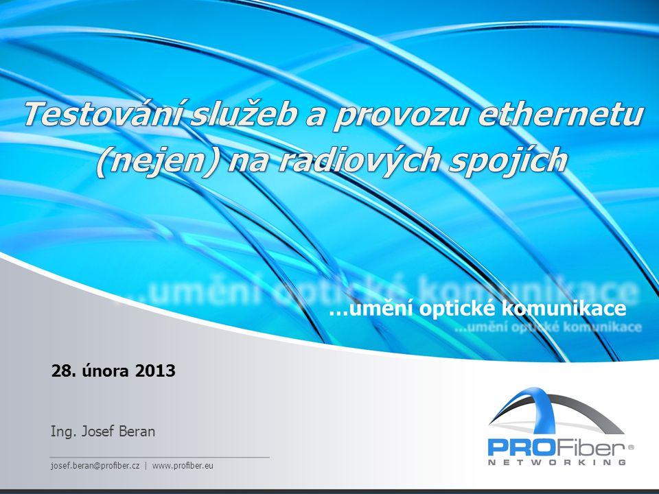 28. února 2013 Ing. Josef Beran josef.beran@profiber.cz | www.profiber.eu