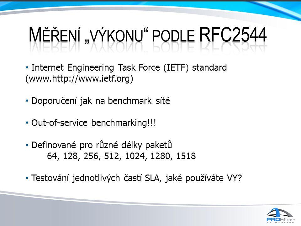 • Internet Engineering Task Force (IETF) standard (www.http://www.ietf.org) • Doporučení jak na benchmark sítě • Out-of-service benchmarking!!! • Defi