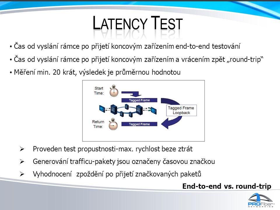 """• Čas od vyslání rámce po přijetí koncovým zařízením end-to-end testování • Čas od vyslání rámce po přijetí koncovým zařízením a vrácením zpět """"round-"""