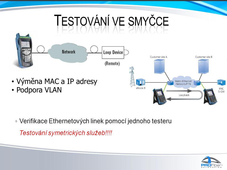 • Výměna MAC a IP adresy • Podpora VLAN ◦ Verifikace Ethernetových linek pomocí jednoho testeru Testování symetrických služeb!!!!