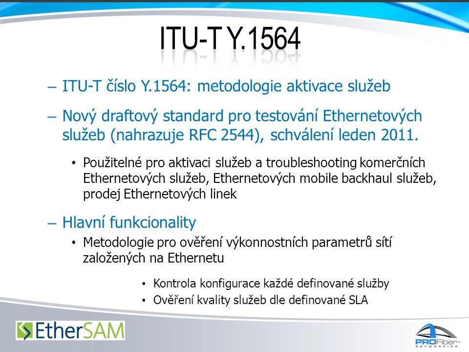 – ITU-T číslo Y.1564: metodologie aktivace služeb – Nový draftový standard pro testování Ethernetových služeb (nahrazuje RFC 2544), schválení leden 20