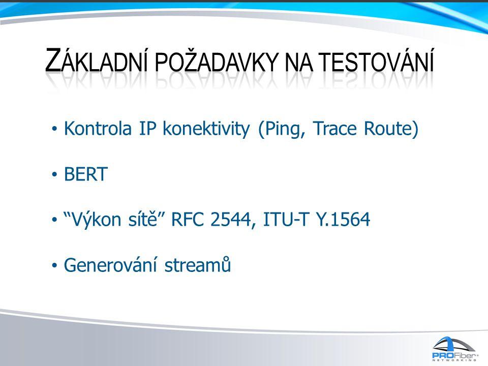 """• Kontrola IP konektivity (Ping, Trace Route) • BERT • """"Výkon sítě"""" RFC 2544, ITU-T Y.1564 • Generování streamů"""