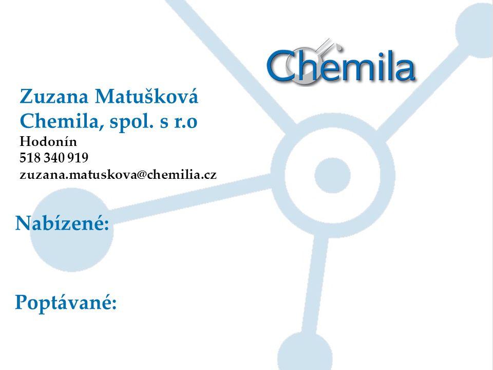 Zuzana Matušková Chemila, spol. s r.o Hodonín 518 340 919 zuzana.matuskova@chemilia.cz Nabízené: Poptávané:
