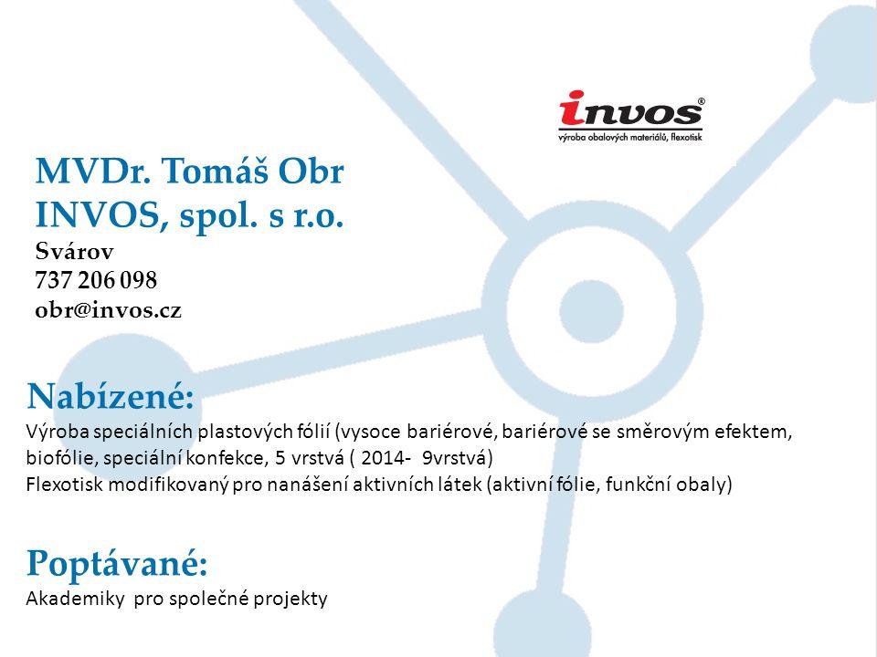 MVDr. Tomáš Obr INVOS, spol. s r.o. Svárov 737 206 098 obr@invos.cz Nabízené: Výroba speciálních plastových fólií (vysoce bariérové, bariérové se směr