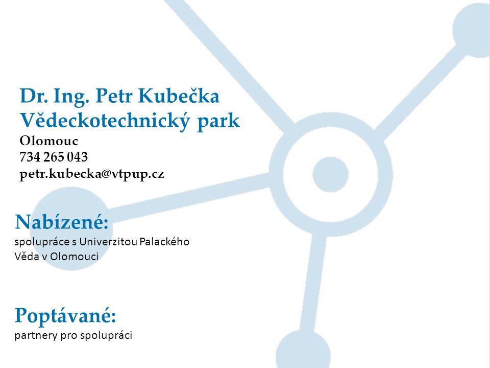 Dr. Ing. Petr Kubečka Vědeckotechnický park Olomouc 734 265 043 petr.kubecka@vtpup.cz Nabízené: spolupráce s Univerzitou Palackého Věda v Olomouci Pop