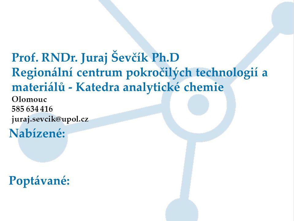 Prof. RNDr. Juraj Ševčík Ph.D Regionální centrum pokročilých technologií a materiálů - Katedra analytické chemie Olomouc 585 634 416 juraj.sevcik@upol