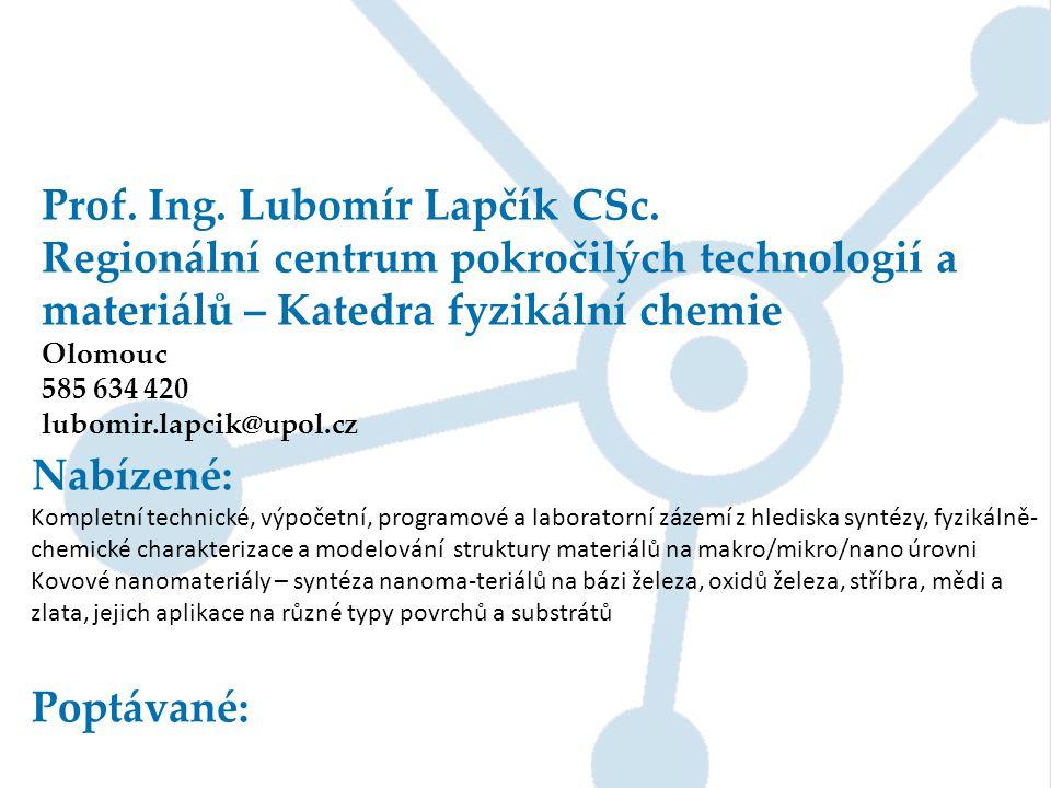 Prof. Ing. Lubomír Lapčík CSc. Regionální centrum pokročilých technologií a materiálů – Katedra fyzikální chemie Olomouc 585 634 420 lubomir.lapcik@up