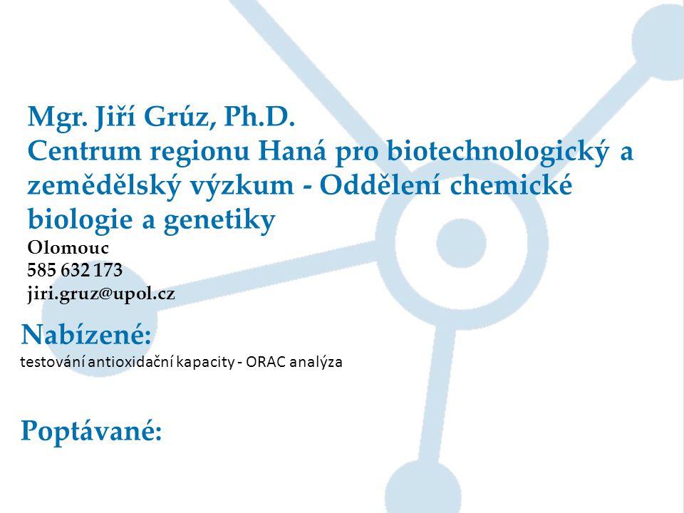 Mgr. Jiří Grúz, Ph.D. Centrum regionu Haná pro biotechnologický a zemědělský výzkum - Oddělení chemické biologie a genetiky Olomouc 585 632 173 jiri.g