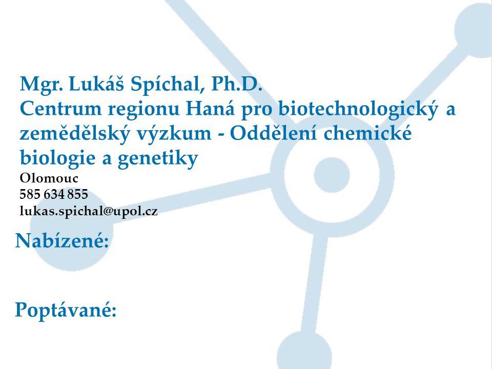 Mgr. Lukáš Spíchal, Ph.D. Centrum regionu Haná pro biotechnologický a zemědělský výzkum - Oddělení chemické biologie a genetiky Olomouc 585 634 855 lu