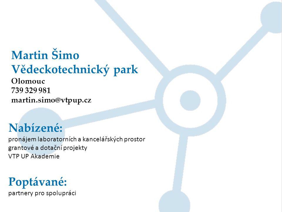 Martin Šimo Vědeckotechnický park Olomouc 739 329 981 martin.simo@vtpup.cz Nabízené: pronájem laboratorních a kancelářských prostor grantové a dotační