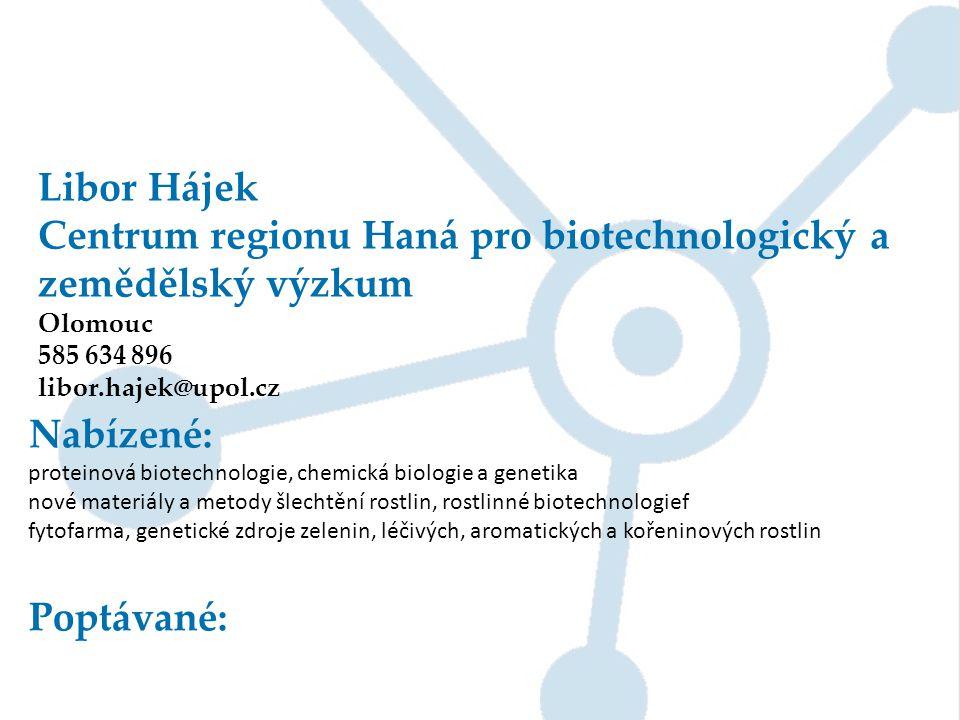 Libor Hájek Centrum regionu Haná pro biotechnologický a zemědělský výzkum Olomouc 585 634 896 libor.hajek@upol.cz Nabízené: proteinová biotechnologie,