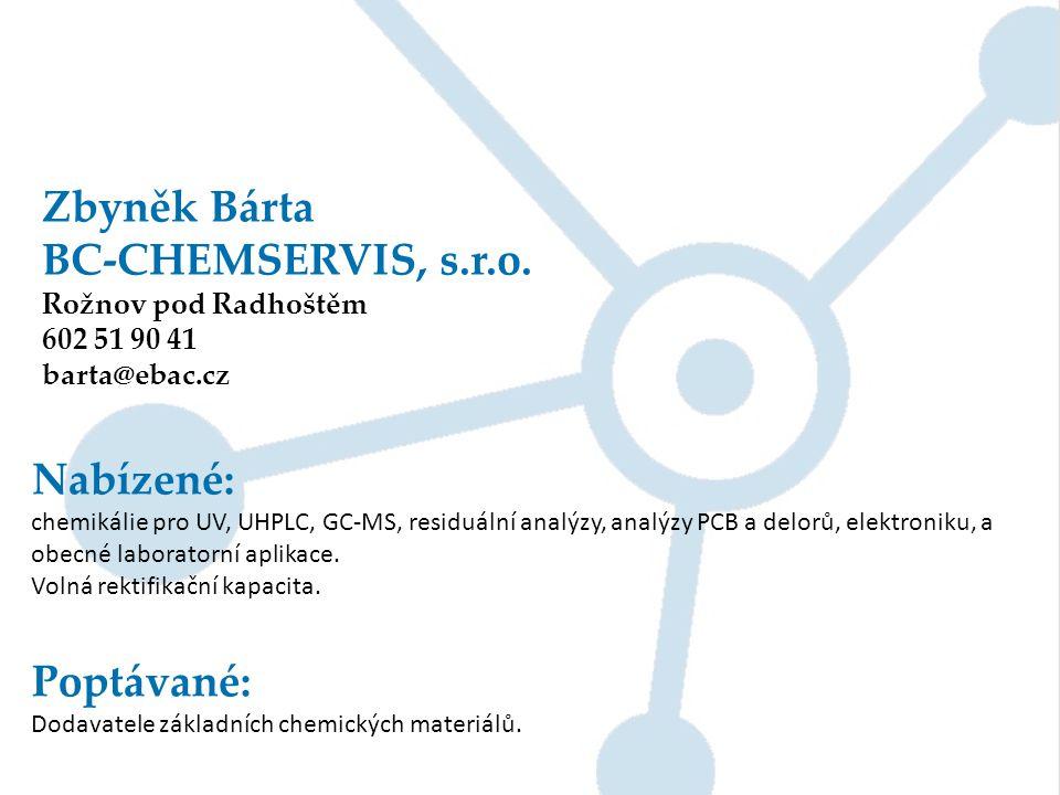 Zbyněk Bárta BC-CHEMSERVIS, s.r.o. Rožnov pod Radhoštěm 602 51 90 41 barta@ebac.cz Nabízené: chemikálie pro UV, UHPLC, GC-MS, residuální analýzy, anal