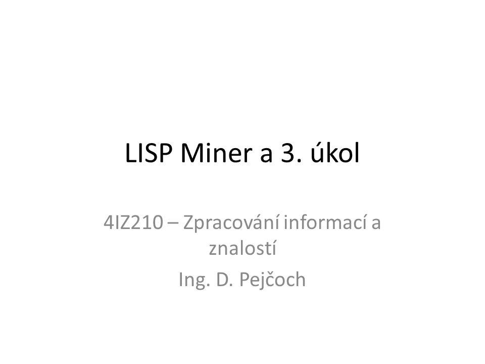 LISP Miner a 3. úkol 4IZ210 – Zpracování informací a znalostí Ing. D. Pejčoch