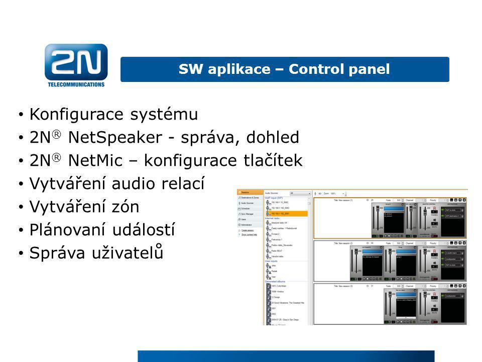 SW aplikace – Control panel • Konfigurace systému • 2N ® NetSpeaker - správa, dohled • 2N ® NetMic – konfigurace tlačítek • Vytváření audio relací • V