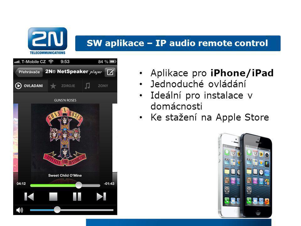 SW aplikace – IP audio remote control • Aplikace pro iPhone/iPad • Jednoduché ovládání • Ideální pro instalace v domácnosti • Ke stažení na Apple Stor