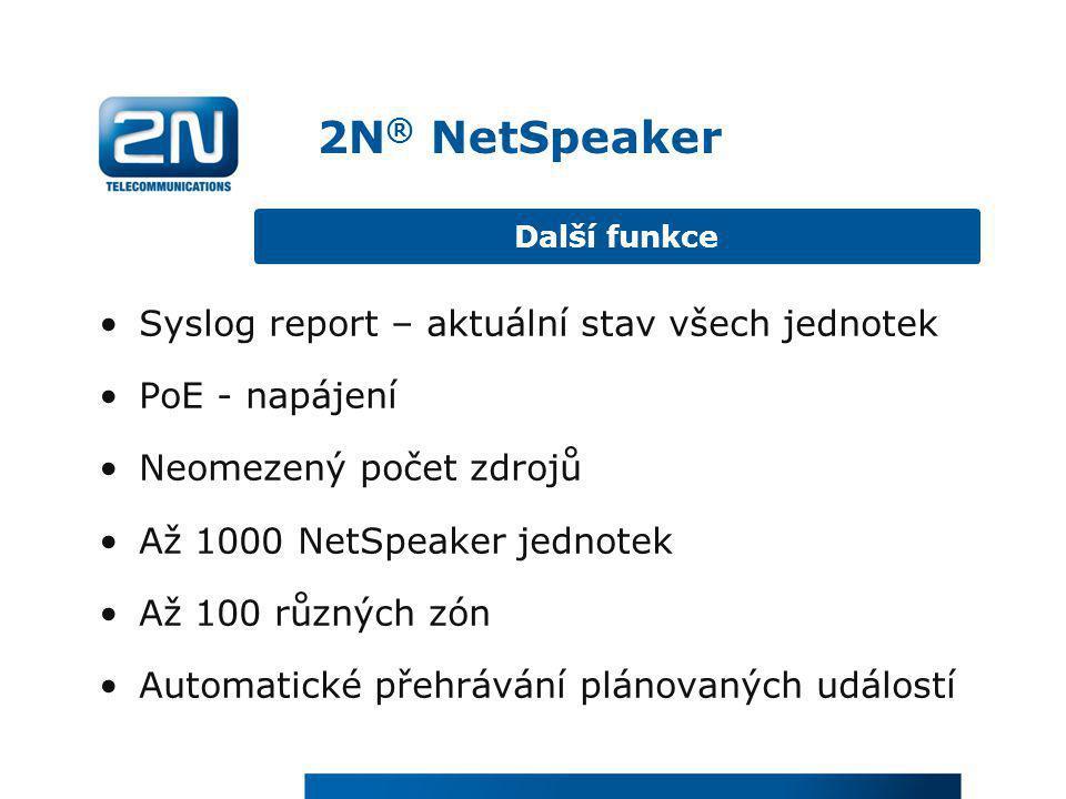 2N ® NetSpeaker •Syslog report – aktuální stav všech jednotek •PoE - napájení •Neomezený počet zdrojů •Až 1000 NetSpeaker jednotek •Až 100 různých zón