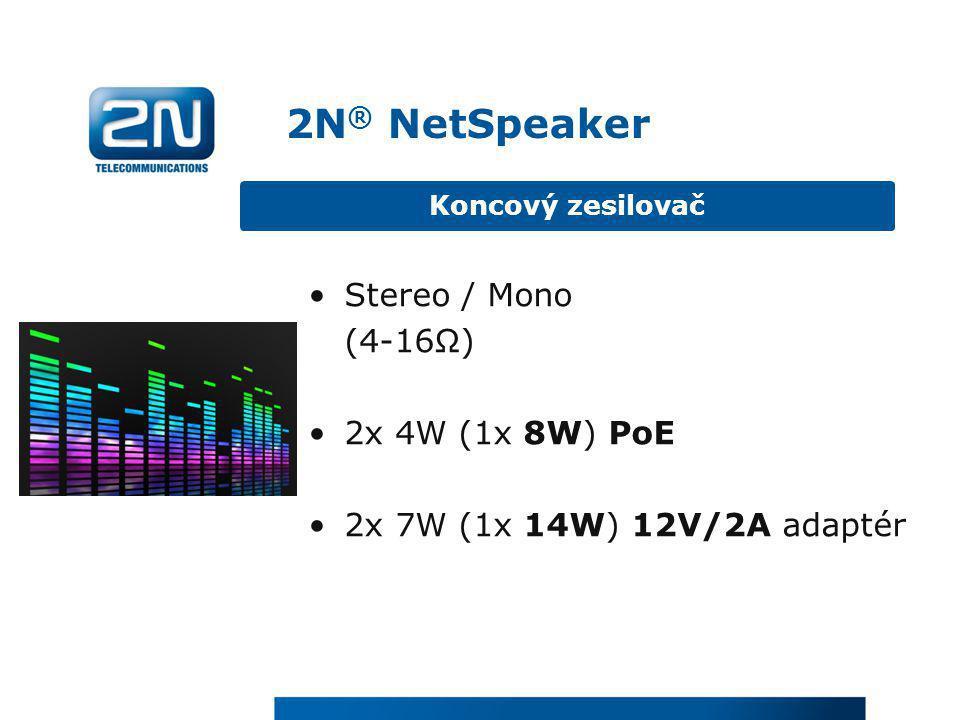 •Stereo / Mono (4-16Ω) •2x 4W (1x 8W) PoE •2x 7W (1x 14W) 12V/2A adaptér Koncový zesilovač 2N ® NetSpeaker