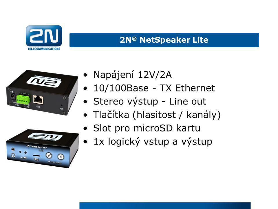 •Napájení 12V/2A •10/100Base - TX Ethernet •Stereo výstup - Line out •Tlačítka (hlasitost / kanály) •Slot pro microSD kartu •1x logický vstup a výstup