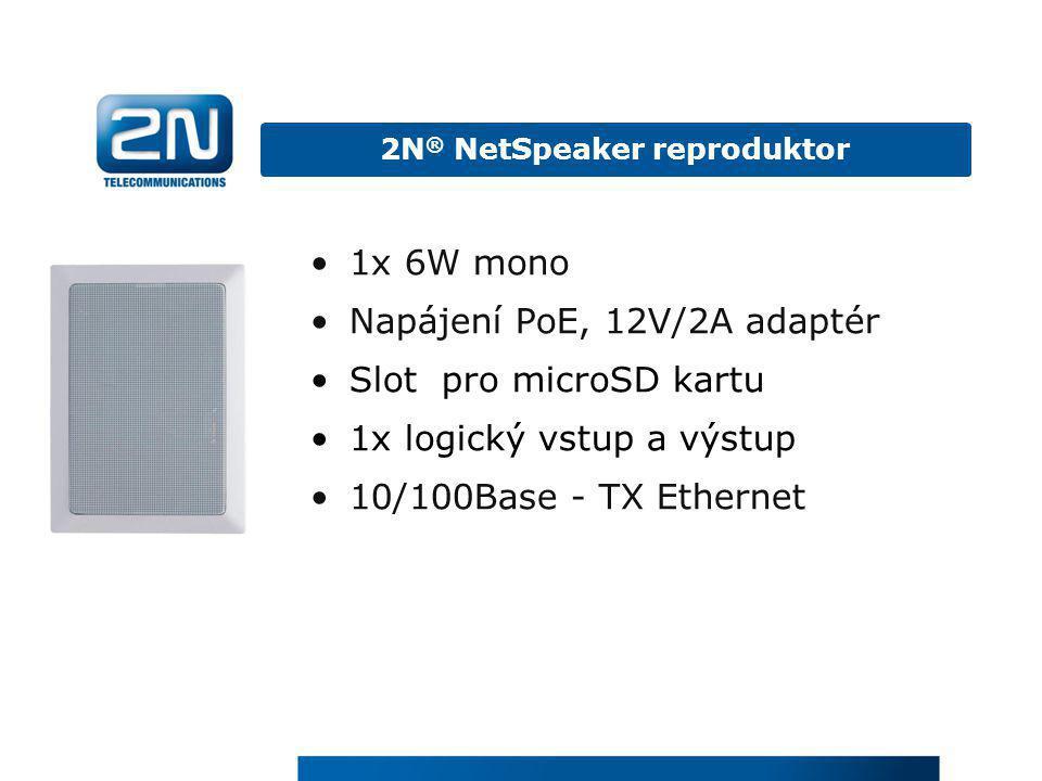 2N ® NetSpeaker reproduktor •1x 6W mono •Napájení PoE, 12V/2A adaptér •Slot pro microSD kartu •1x logický vstup a výstup •10/100Base - TX Ethernet