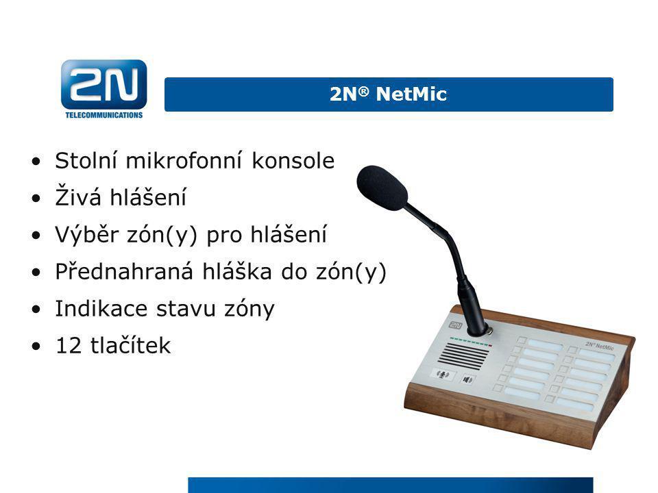 •Stolní mikrofonní konsole •Živá hlášení •Výběr zón(y) pro hlášení •Přednahraná hláška do zón(y) •Indikace stavu zóny •12 tlačítek 2N ® NetMic
