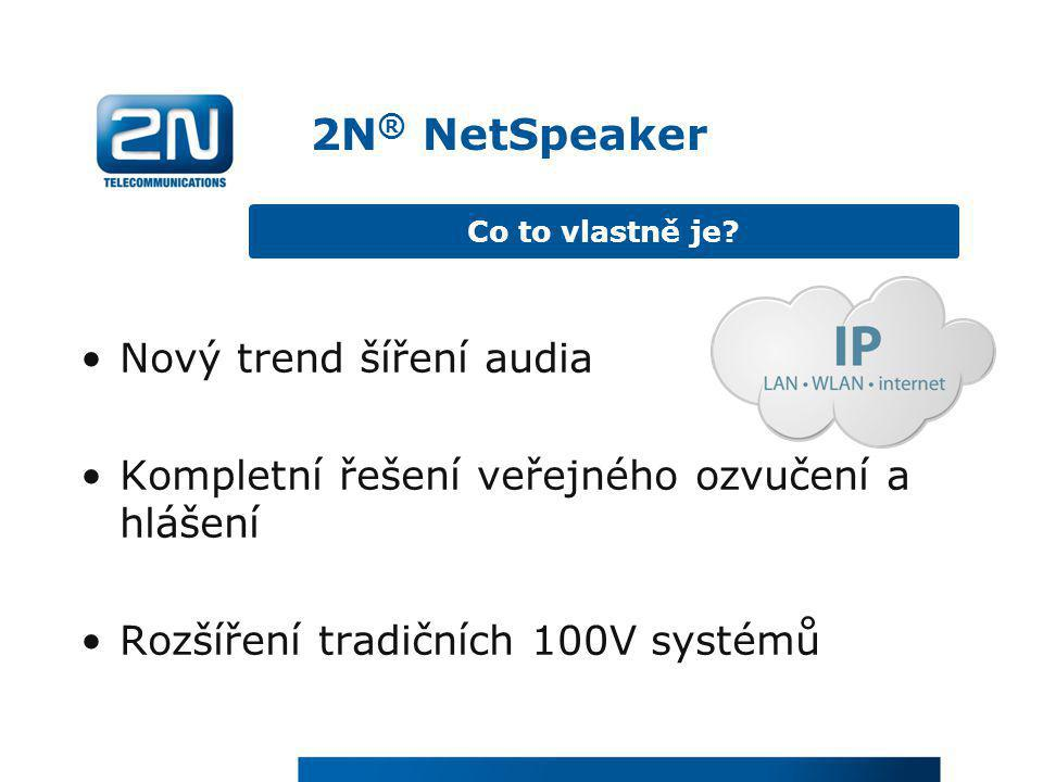 2N ® NetSpeaker •Nový trend šíření audia •Kompletní řešení veřejného ozvučení a hlášení •Rozšíření tradičních 100V systémů Co to vlastně je?