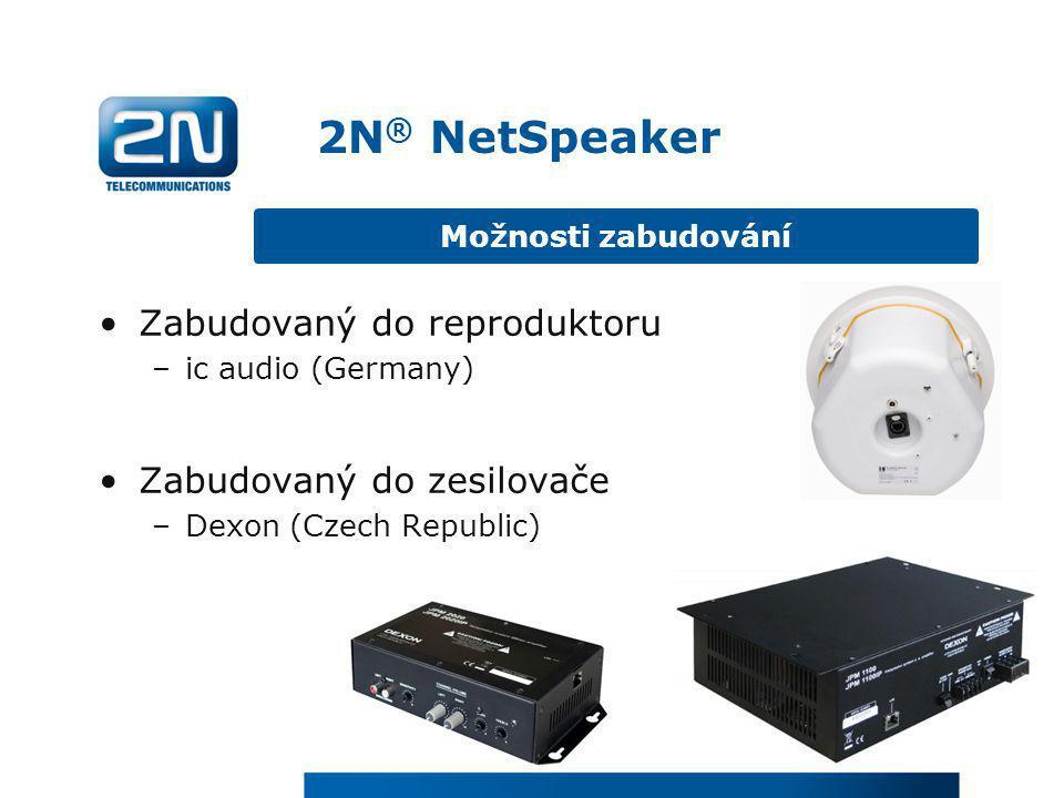 •Zabudovaný do reproduktoru –ic audio (Germany) •Zabudovaný do zesilovače –Dexon (Czech Republic) Možnosti zabudování 2N ® NetSpeaker