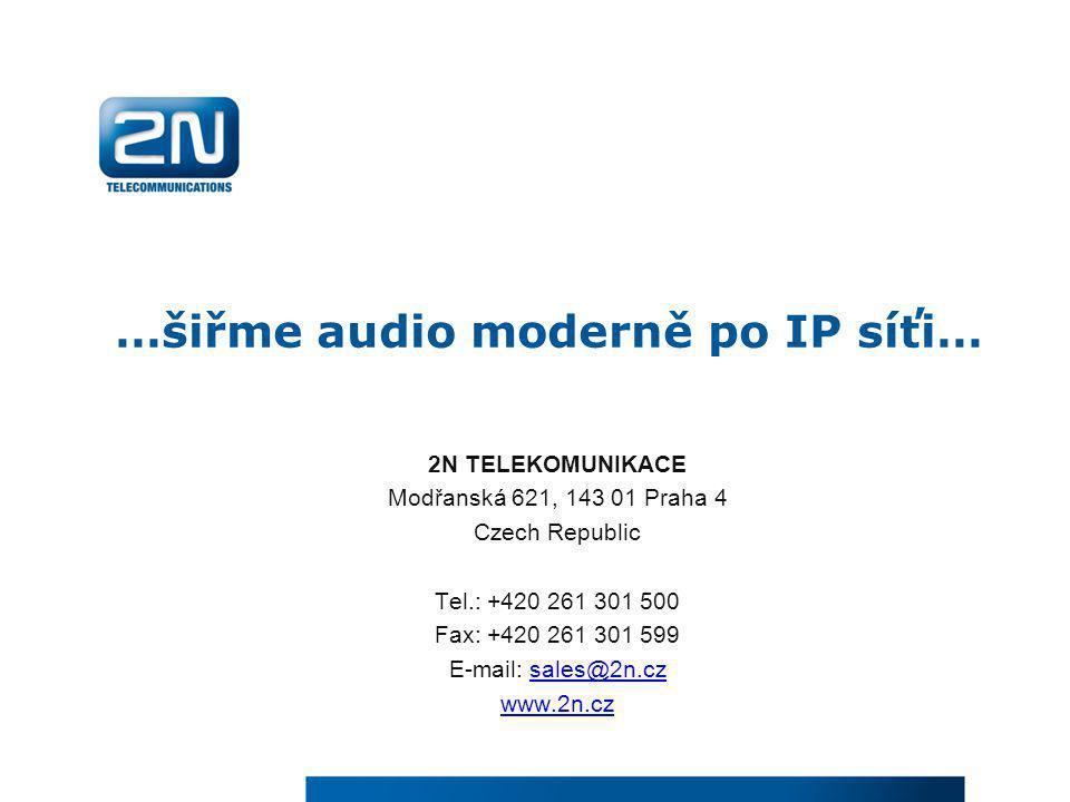 …šiřme audio moderně po IP síťi… 2N TELEKOMUNIKACE Modřanská 621, 143 01 Praha 4 Czech Republic Tel.: +420 261 301 500 Fax: +420 261 301 599 E-mail: s