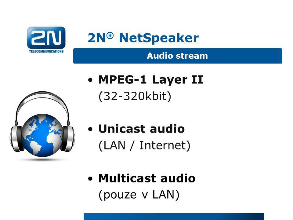 •MPEG-1 Layer II (32-320kbit) •Unicast audio (LAN / Internet) •Multicast audio (pouze v LAN) Audio stream 2N ® NetSpeaker