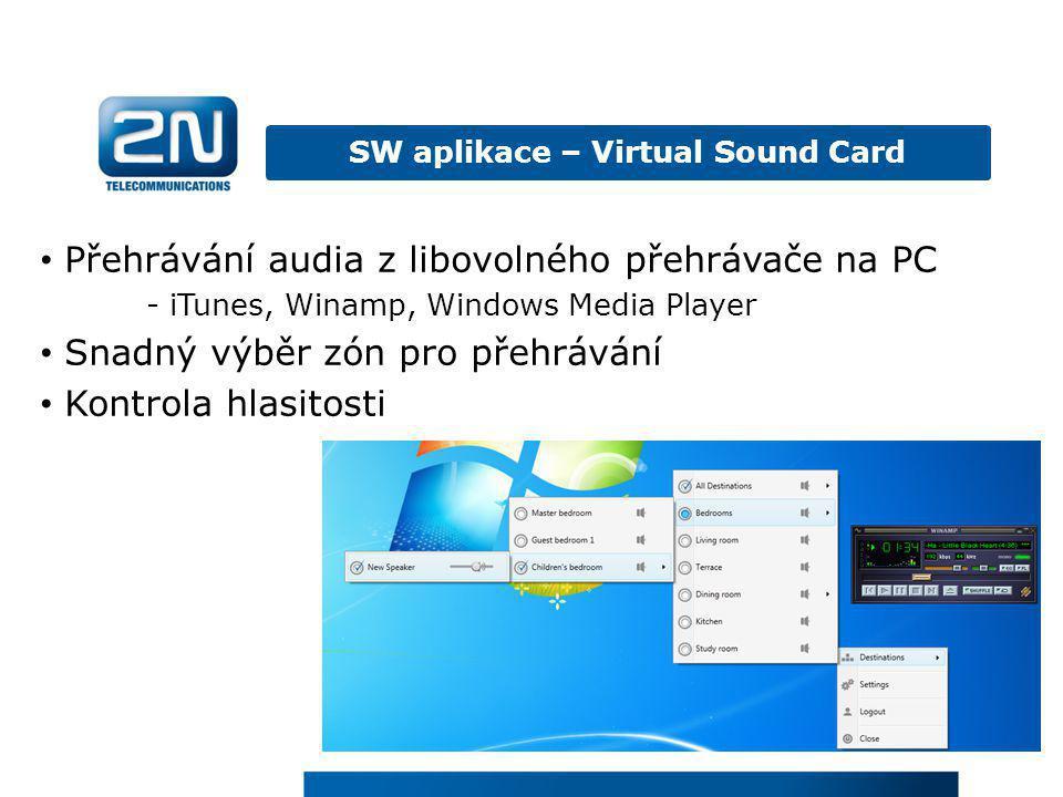 SW aplikace – Virtual Sound Card • Přehrávání audia z libovolného přehrávače na PC - iTunes, Winamp, Windows Media Player • Snadný výběr zón pro přehr