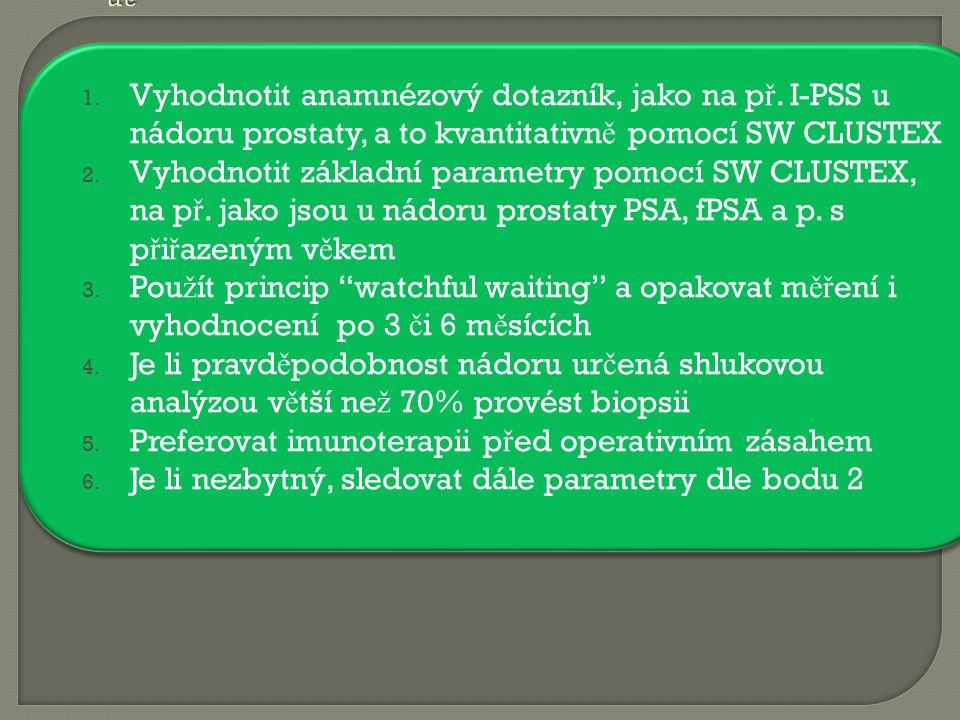 1. Vyhodnotit anamnézový dotazník, jako na p ř. I-PSS u nádoru prostaty, a to kvantitativn ě pomocí SW CLUSTEX 2. Vyhodnotit základní parametry pomocí