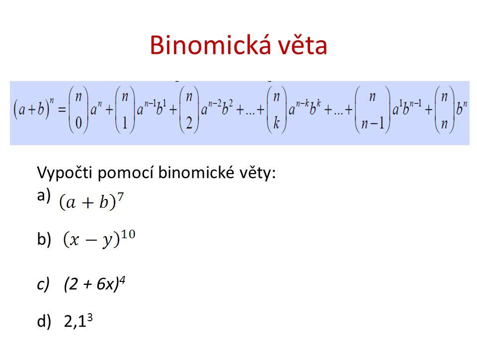 Binomická věta Vypočti pomocí binomické věty: a) b) c)(2 + 6x) 4 d)2,1 3