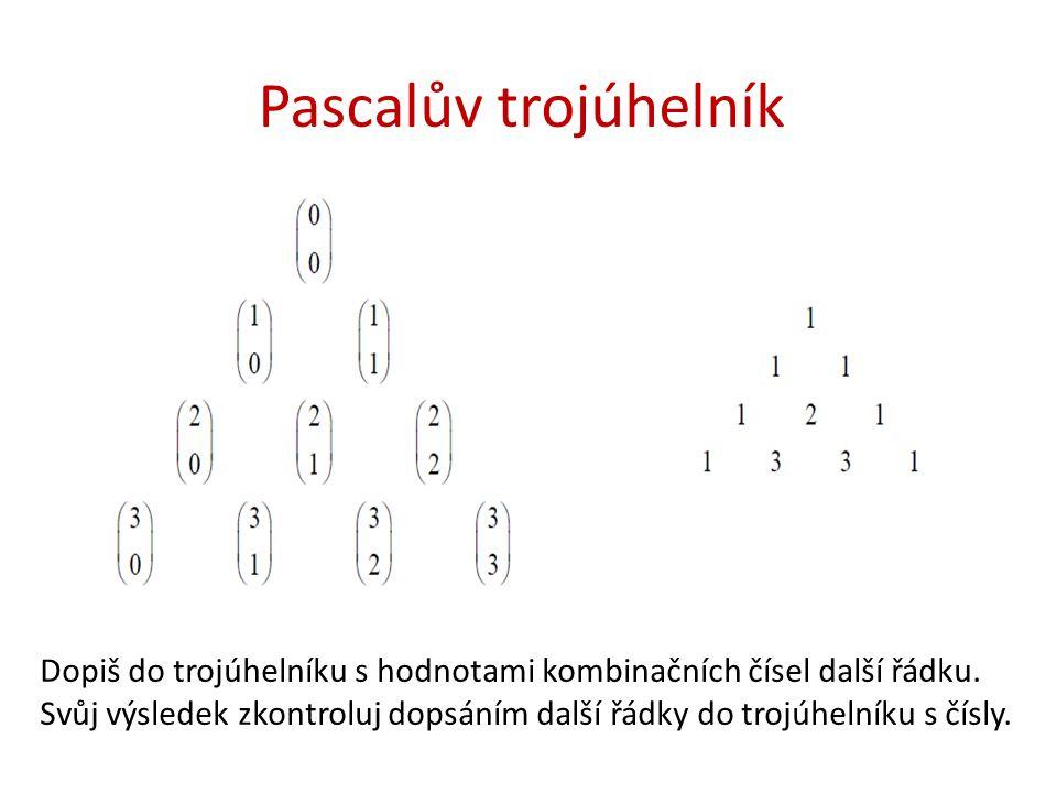 Pascalův trojúhelník Dopiš do trojúhelníku s hodnotami kombinačních čísel další řádku.