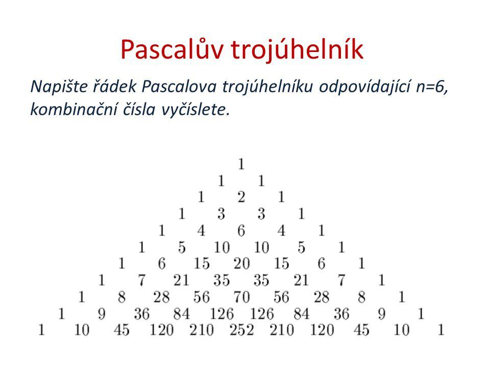 Napište řádek Pascalova trojúhelníku odpovídající n=6, kombinační čísla vyčíslete.