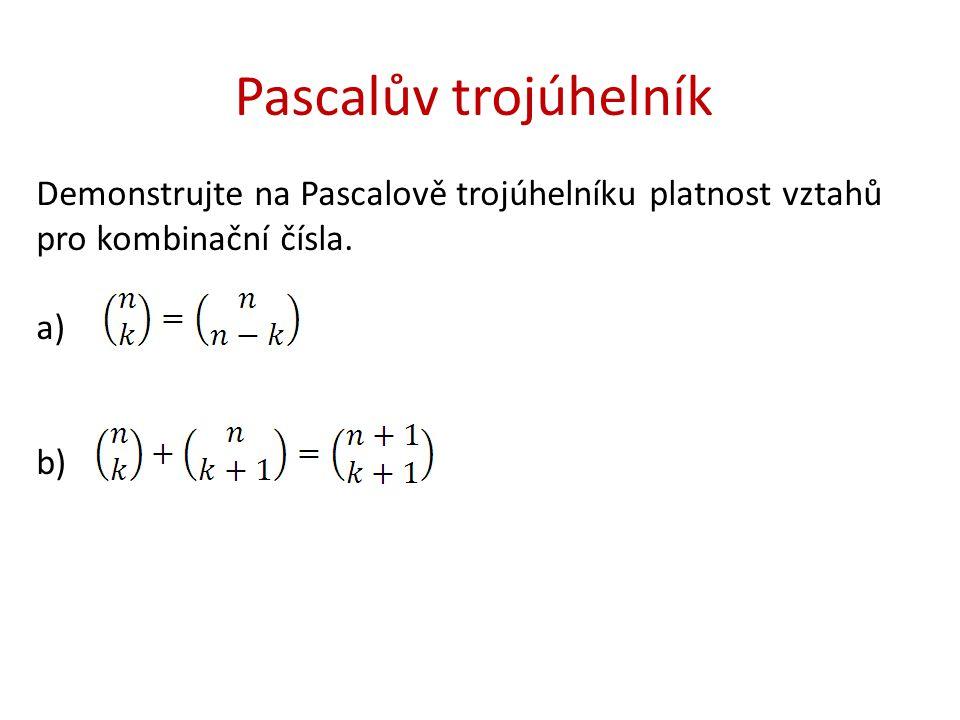 Pascalův trojúhelník Demonstrujte na Pascalově trojúhelníku platnost vztahů pro kombinační čísla.