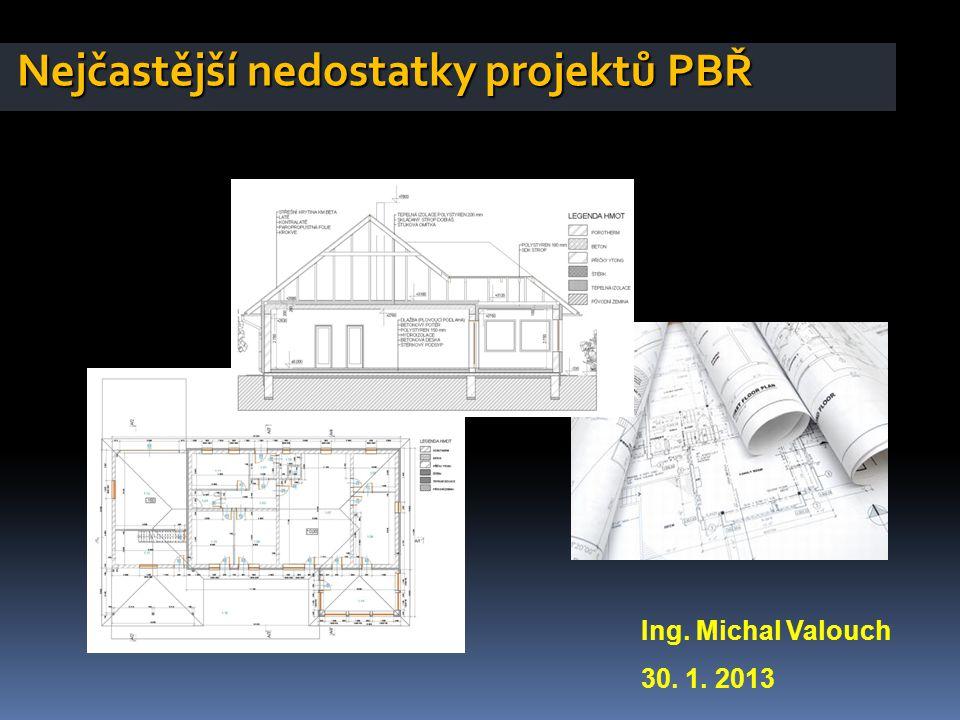Nejčastější nedostatky projektů PBŘ Ing. Michal Valouch 30. 1. 2013