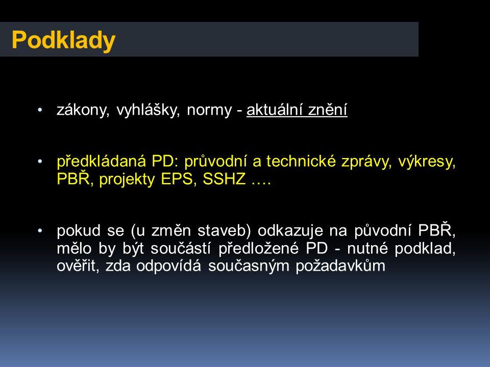 Podklady • zákony, vyhlášky, normy - aktuální znění • předkládaná PD: průvodní a technické zprávy, výkresy, PBŘ, projekty EPS, SSHZ …. • pokud se (u z