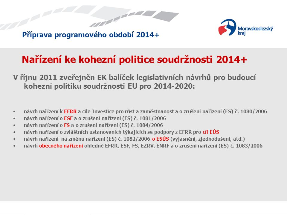 Příprava programového období 2014+ Nařízení ke kohezní politice soudržnosti 2014+ V říjnu 2011 zveřejněn EK balíček legislativních návrhů pro budoucí