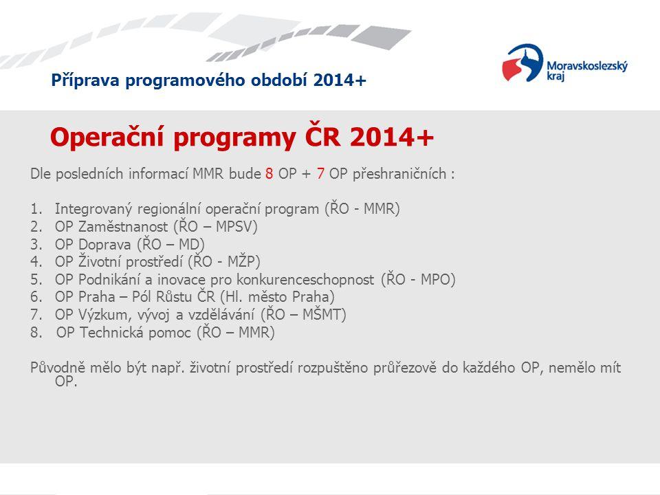 Operační programy ČR 2014+ Dle posledních informací MMR bude 8 OP + 7 OP přeshraničních : 1.Integrovaný regionální operační program (ŘO - MMR) 2.OP Za