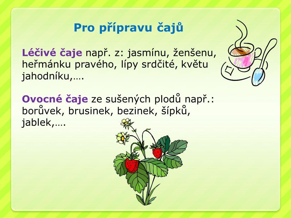 Pro přípravu čajů Léčivé čaje např. z: jasmínu, ženšenu, heřmánku pravého, lípy srdčité, květu jahodníku,…. Ovocné čaje ze sušených plodů např.: borův