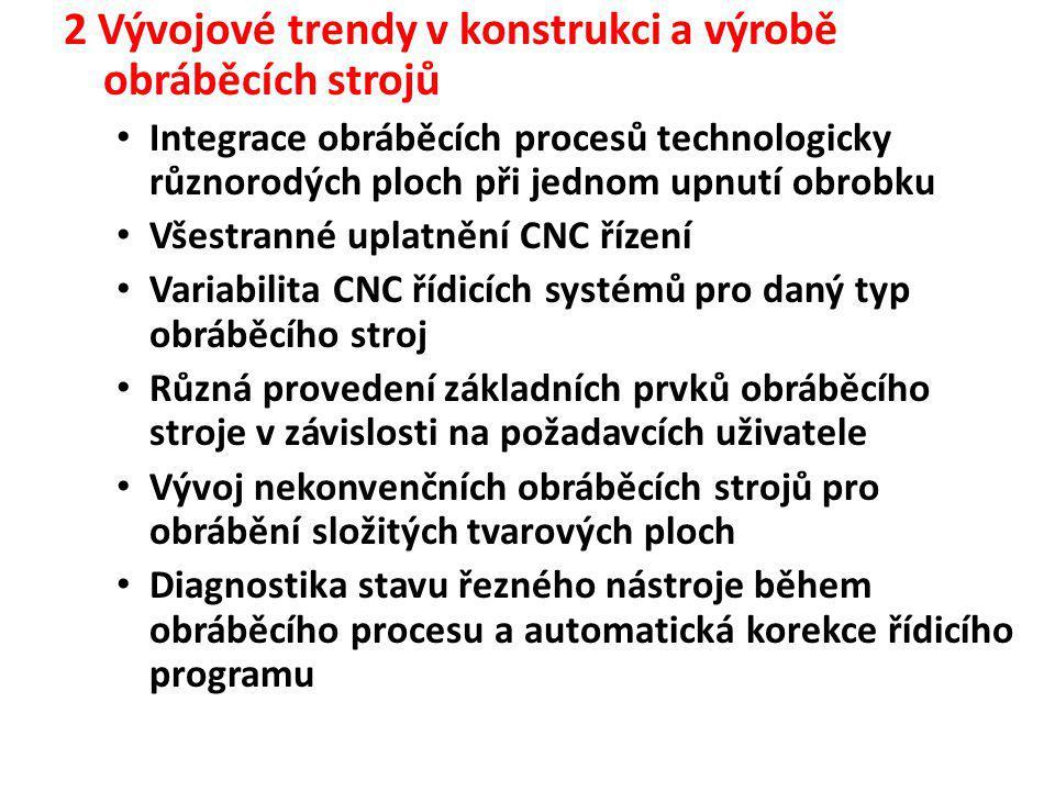 2 Vývojové trendy v konstrukci a výrobě obráběcích strojů • Integrace obráběcích procesů technologicky různorodých ploch při jednom upnutí obrobku • V