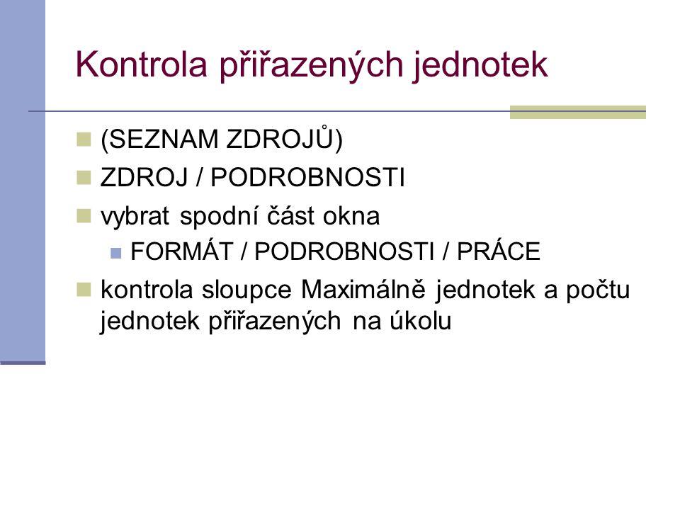Kontrola přiřazených jednotek  (SEZNAM ZDROJŮ)  ZDROJ / PODROBNOSTI  vybrat spodní část okna  FORMÁT / PODROBNOSTI / PRÁCE  kontrola sloupce Maxi