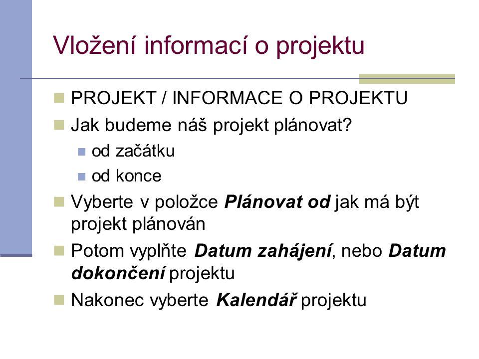 Vložení informací o projektu  PROJEKT / INFORMACE O PROJEKTU  Jak budeme náš projekt plánovat?  od začátku  od konce  Vyberte v položce Plánovat