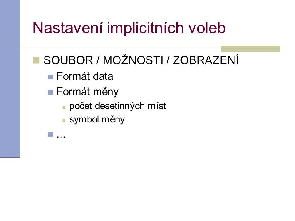 Nastavení implicitních voleb  SOUBOR / MOŽNOSTI / ZOBRAZENÍ  Formát data  Formát měny  počet desetinných míst  symbol měny ...