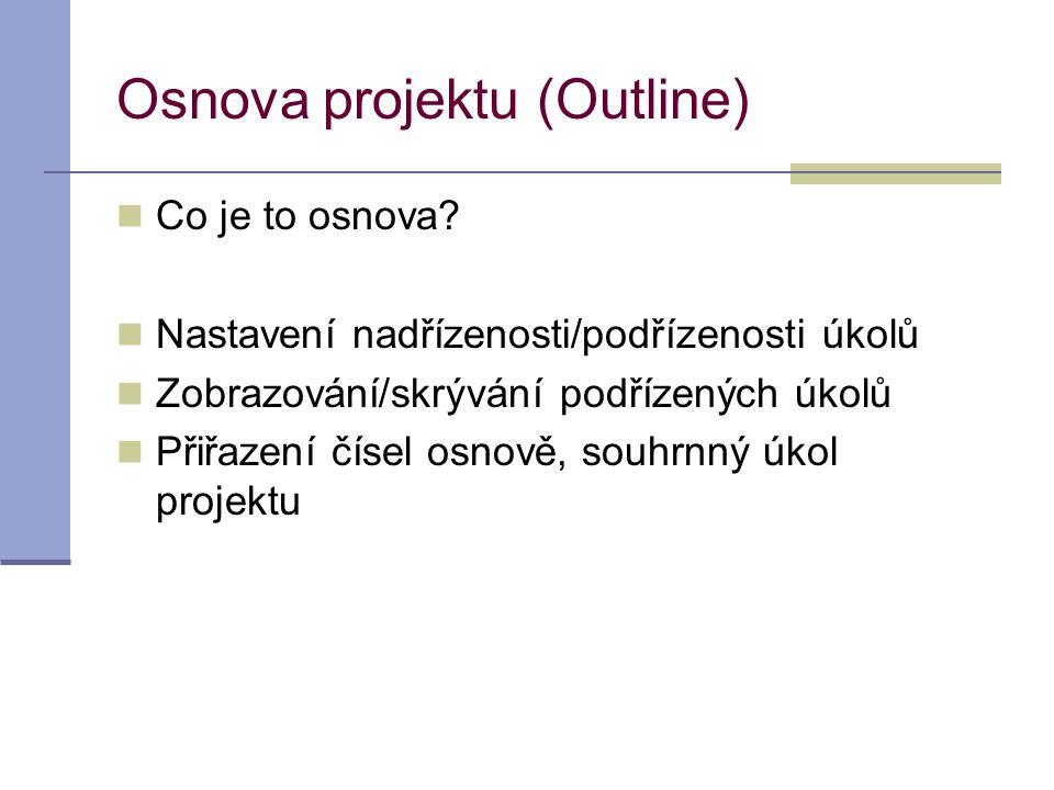 Osnova projektu (Outline)  Co je to osnova.