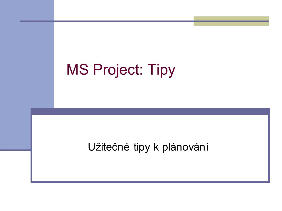 MS Project: Tipy Užitečné tipy k plánování