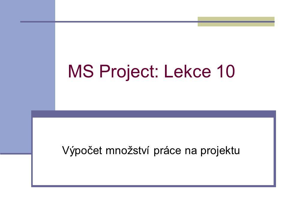 MS Project: Lekce 10 Výpočet množství práce na projektu